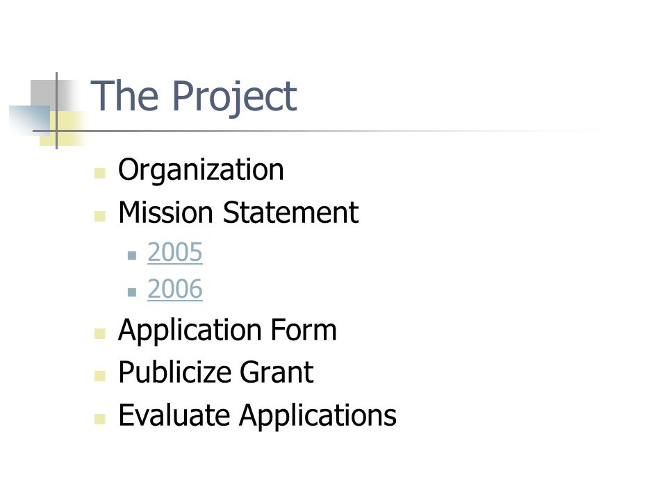 The Project Organization Mission Statement 2005 2006 Application Form Publicize Grant Evaluate Applications