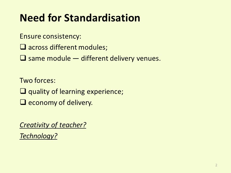 2 Need for Standardisation Ensure consistency: across different modules; same module different delivery venues.