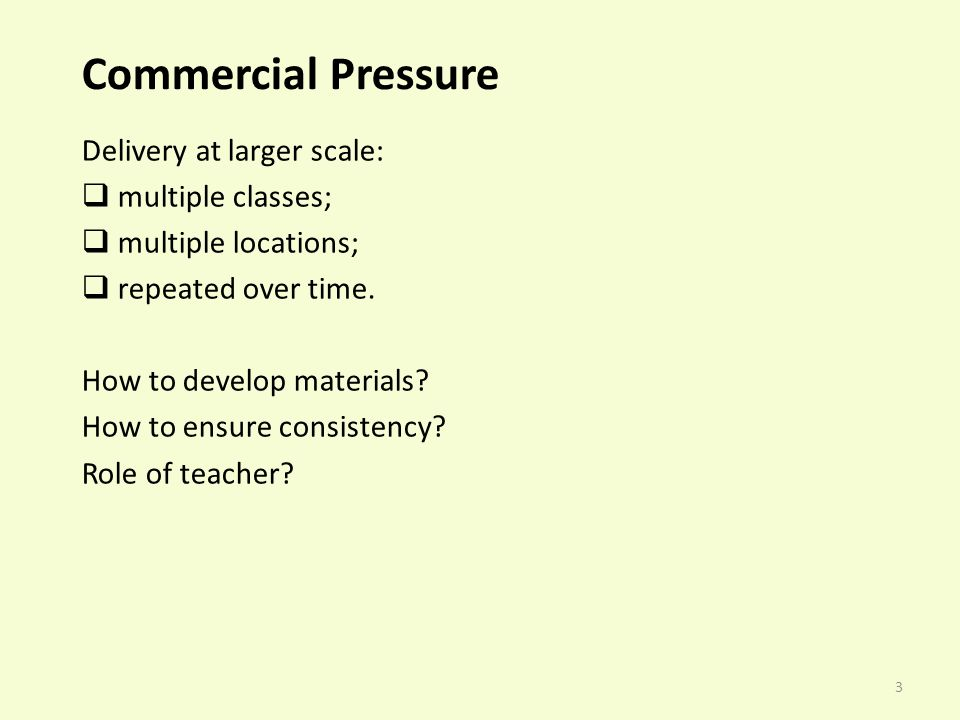 3 Commercial Pressure Delivery at larger scale: multiple classes; multiple locations; repeated over time.