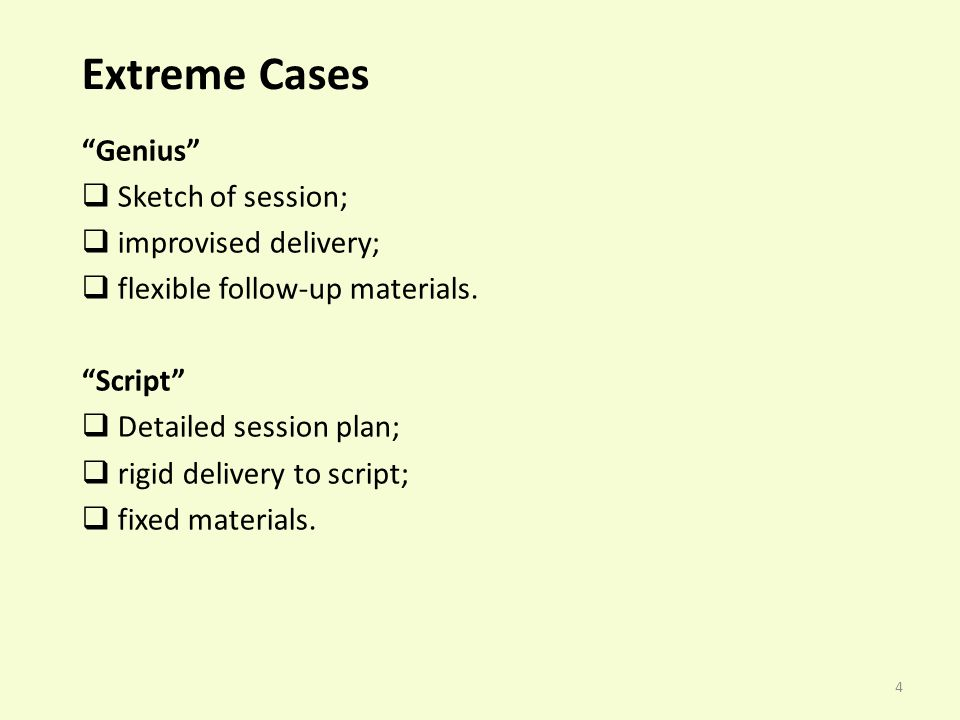 4 Extreme Cases Genius Sketch of session; improvised delivery; flexible follow-up materials.