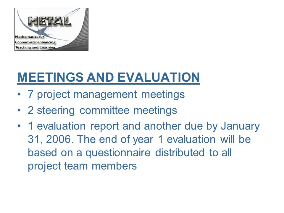 MEETINGS AND EVALUATION 7 project management meetings 2 steering committee meetings 1 evaluation report and another due by January 31, 2006.