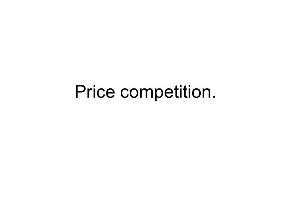 Price competition.
