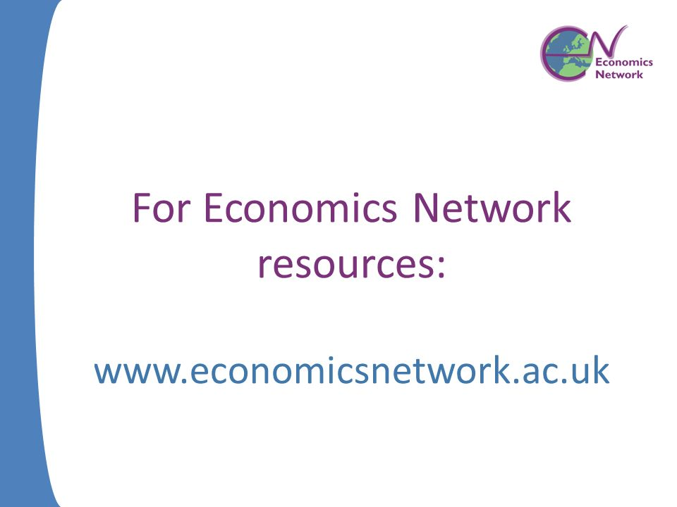 For Economics Network resources: www.economicsnetwork.ac.uk