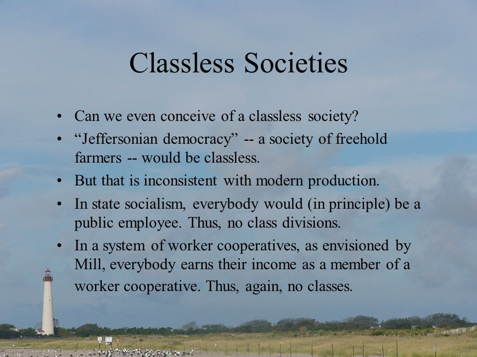 Classless Societies Can we even conceive of a classless society.