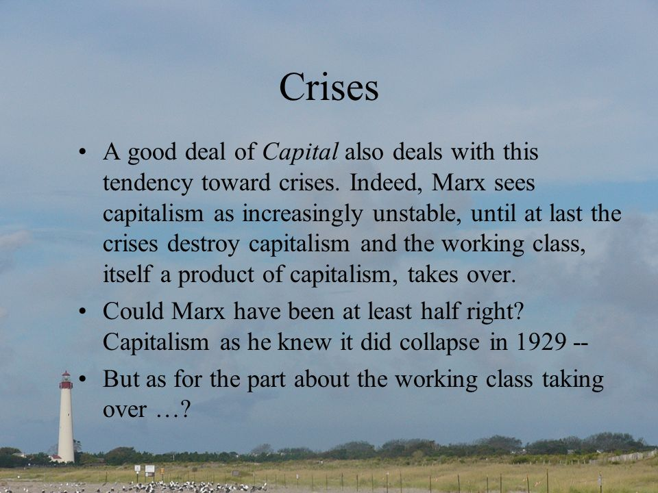 Crises A good deal of Capital also deals with this tendency toward crises.