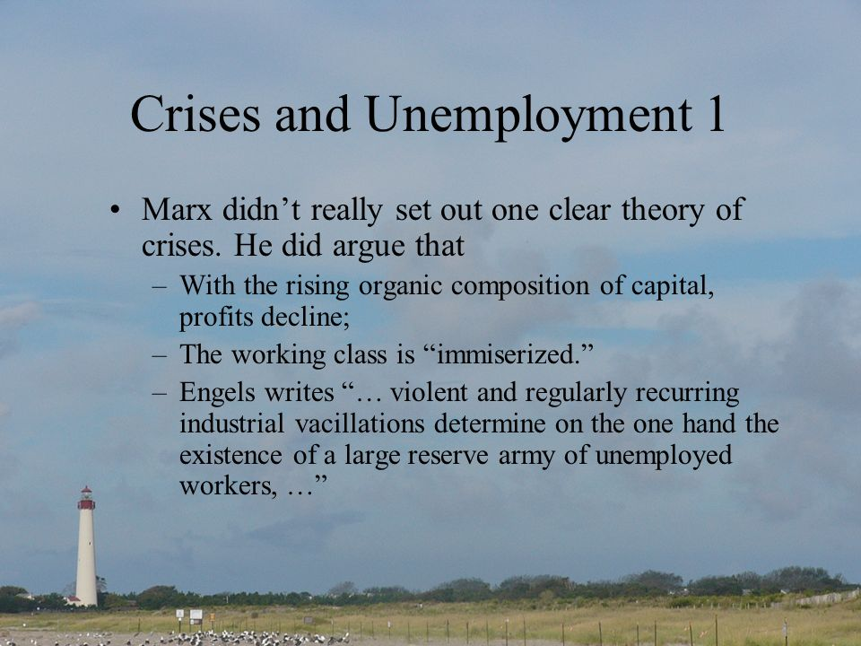 Crises and Unemployment 1 Marx didnt really set out one clear theory of crises.