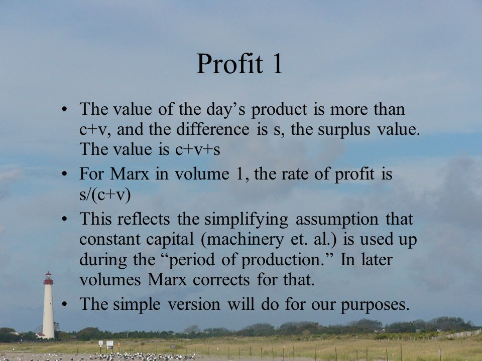 Profit 1 The value of the days product is more than c+v, and the difference is s, the surplus value.