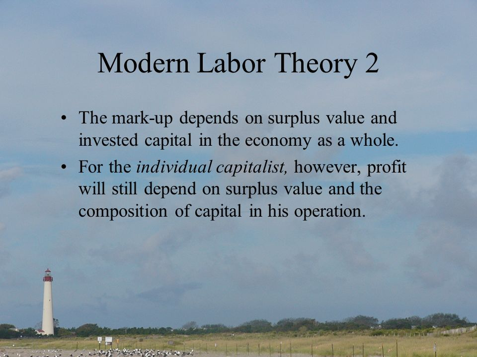 Modern Labor Theory 2 The mark-up depends on surplus value and invested capital in the economy as a whole.