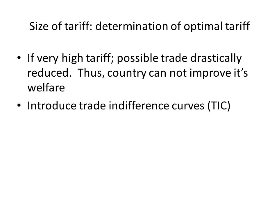 Size of tariff: determination of optimal tariff If very high tariff; possible trade drastically reduced.