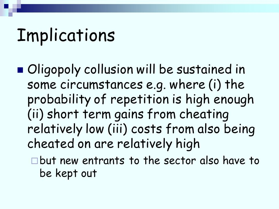 Implications Oligopoly collusion will be sustained in some circumstances e.g.