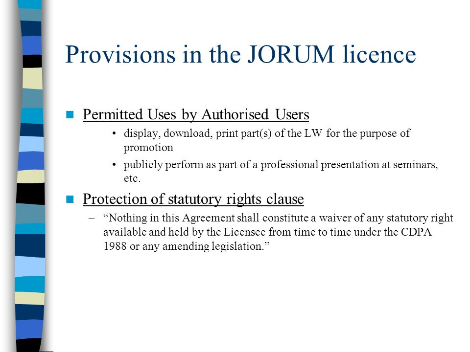Provisions in the JORUM licence Permitted Uses by Authorised Users display, download, print part(s) of the LW for the purpose of promotion publicly perform as part of a professional presentation at seminars, etc.