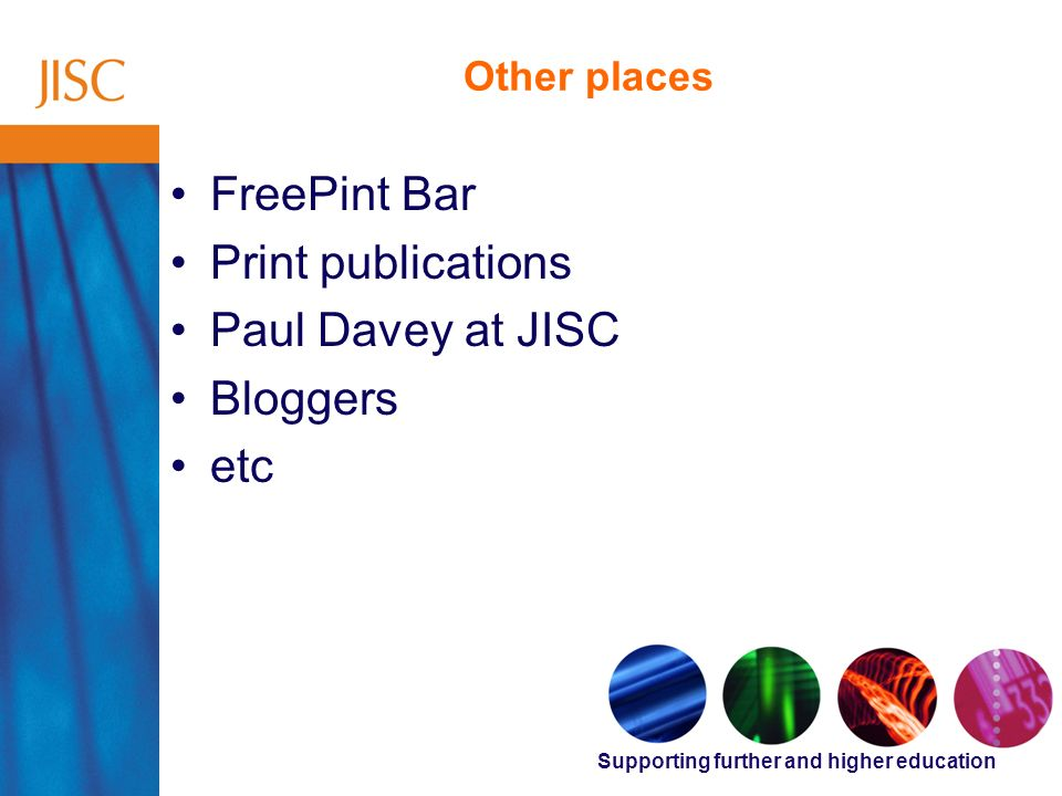 Supporting further and higher education Other places FreePint Bar Print publications Paul Davey at JISC Bloggers etc