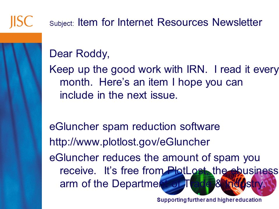 Supporting further and higher education Subject: Item for Internet Resources Newsletter Dear Roddy, Keep up the good work with IRN.