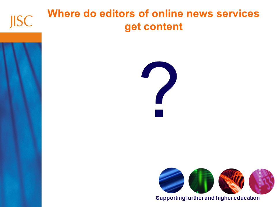 Supporting further and higher education Where do editors of online news services get content
