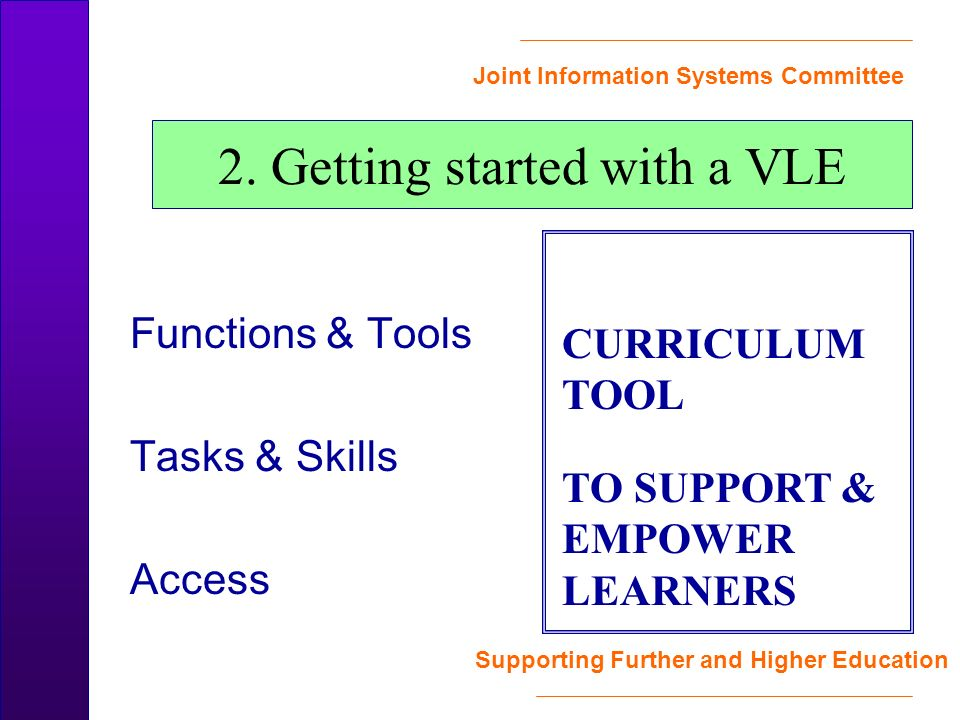 Joint Information Systems Committee Supporting Further and Higher Education Functions & Tools Tasks & Skills Access 2.