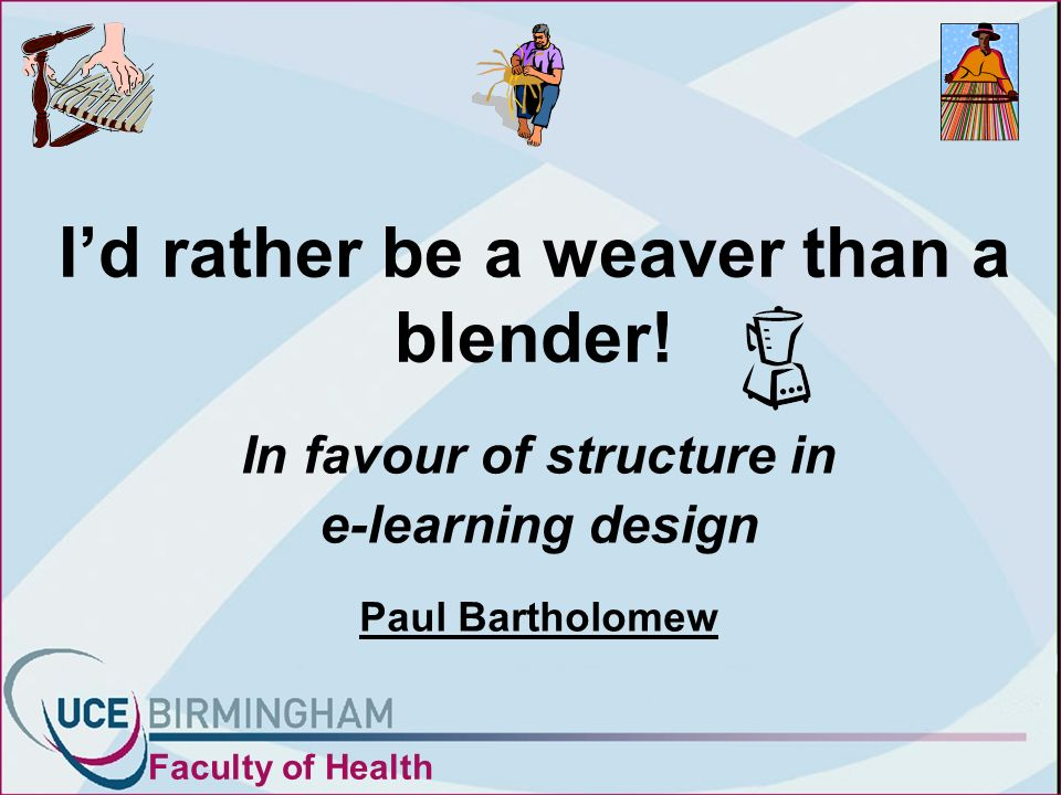 Id rather be a weaver than a blender.