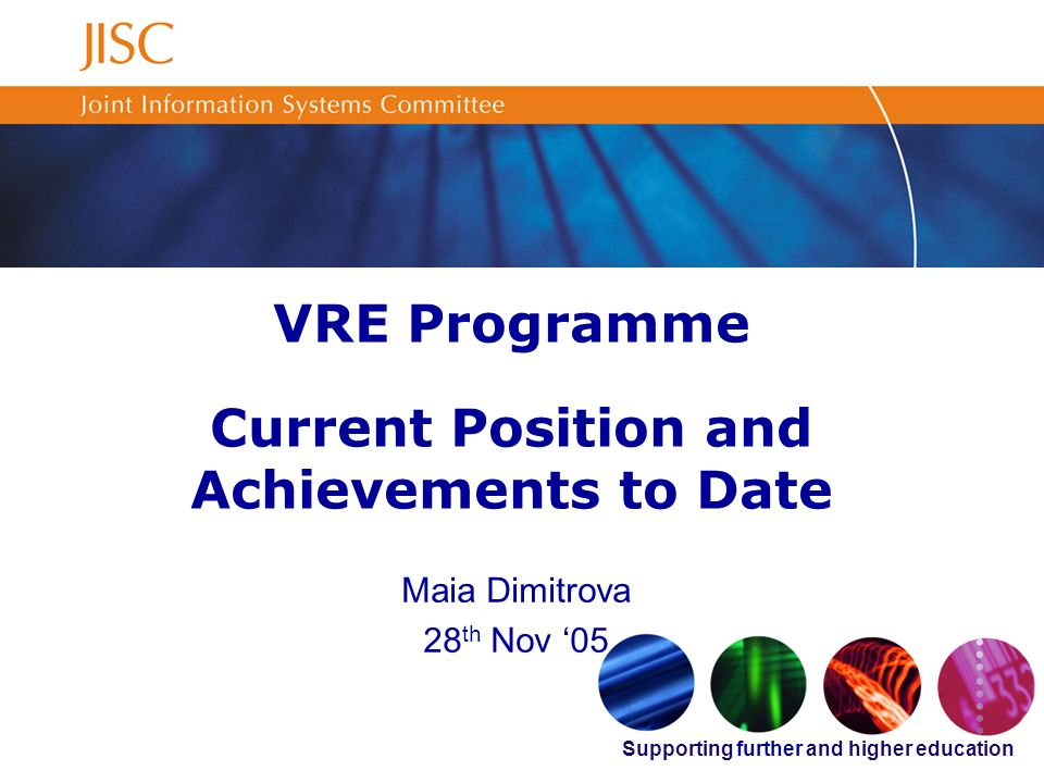 Supporting further and higher education VRE Programme Current Position and Achievements to Date Maia Dimitrova 28 th Nov 05
