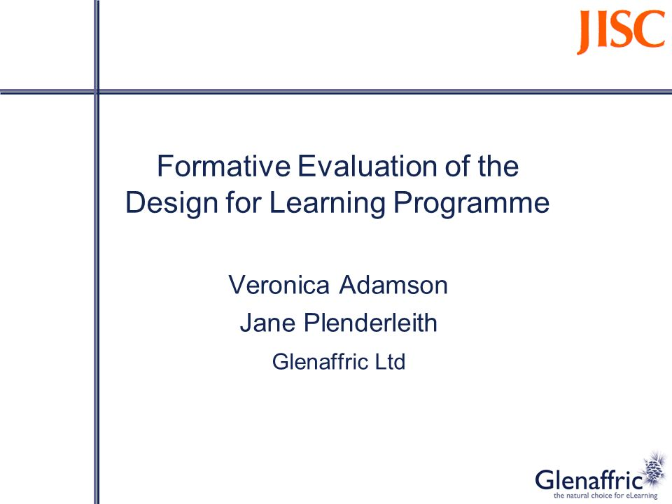 Formative Evaluation of the Design for Learning Programme Veronica Adamson Jane Plenderleith Glenaffric Ltd