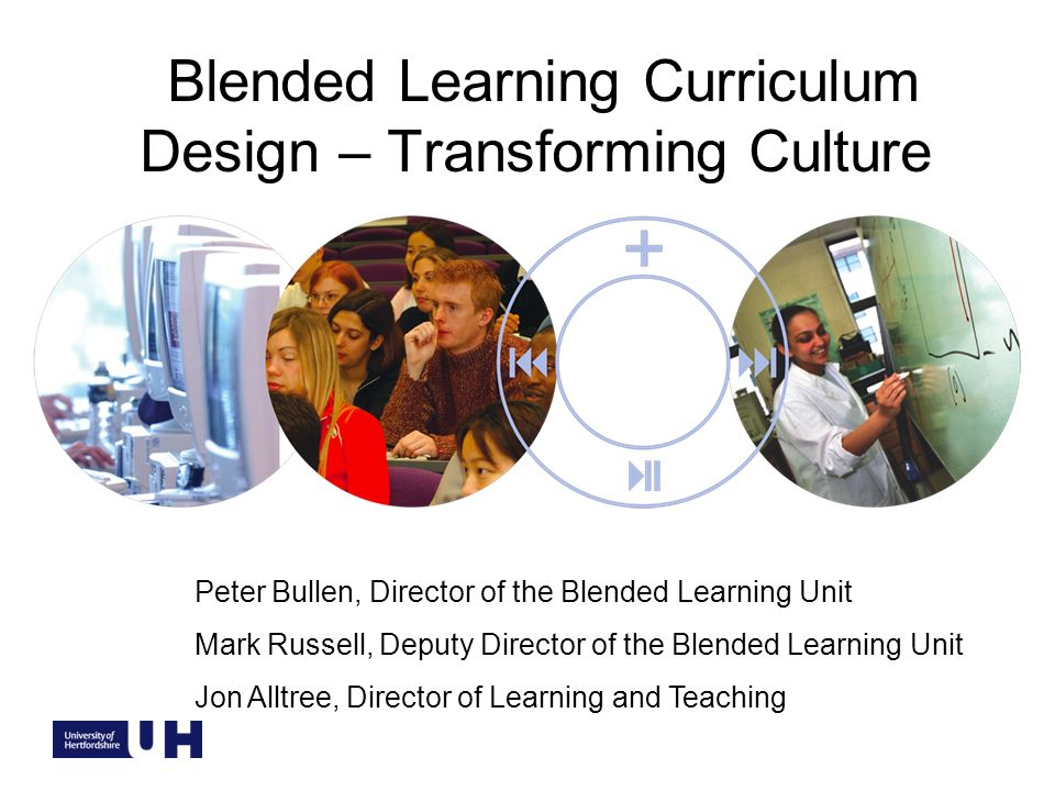 Blended Learning Curriculum Design – Transforming Culture Peter Bullen, Director of the Blended Learning Unit Mark Russell, Deputy Director of the Blended Learning Unit Jon Alltree, Director of Learning and Teaching