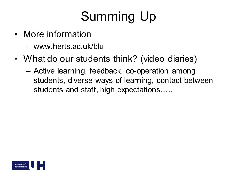 Summing Up More information –www.herts.ac.uk/blu What do our students think.