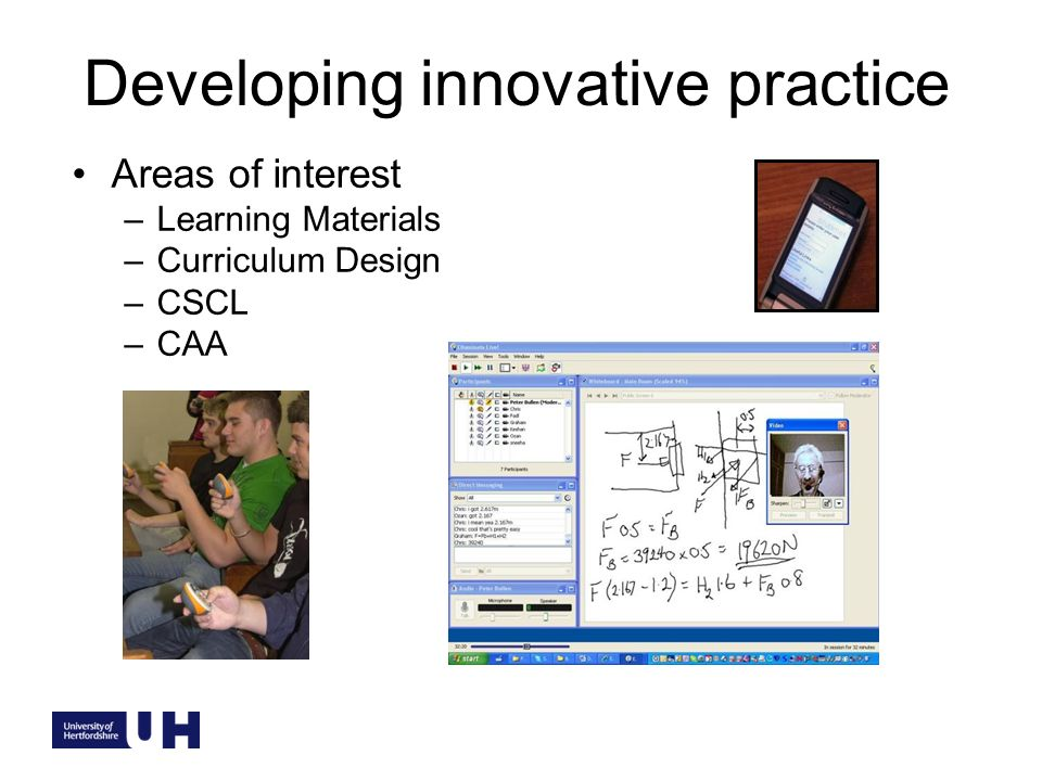 Developing innovative practice Areas of interest –Learning Materials –Curriculum Design –CSCL –CAA