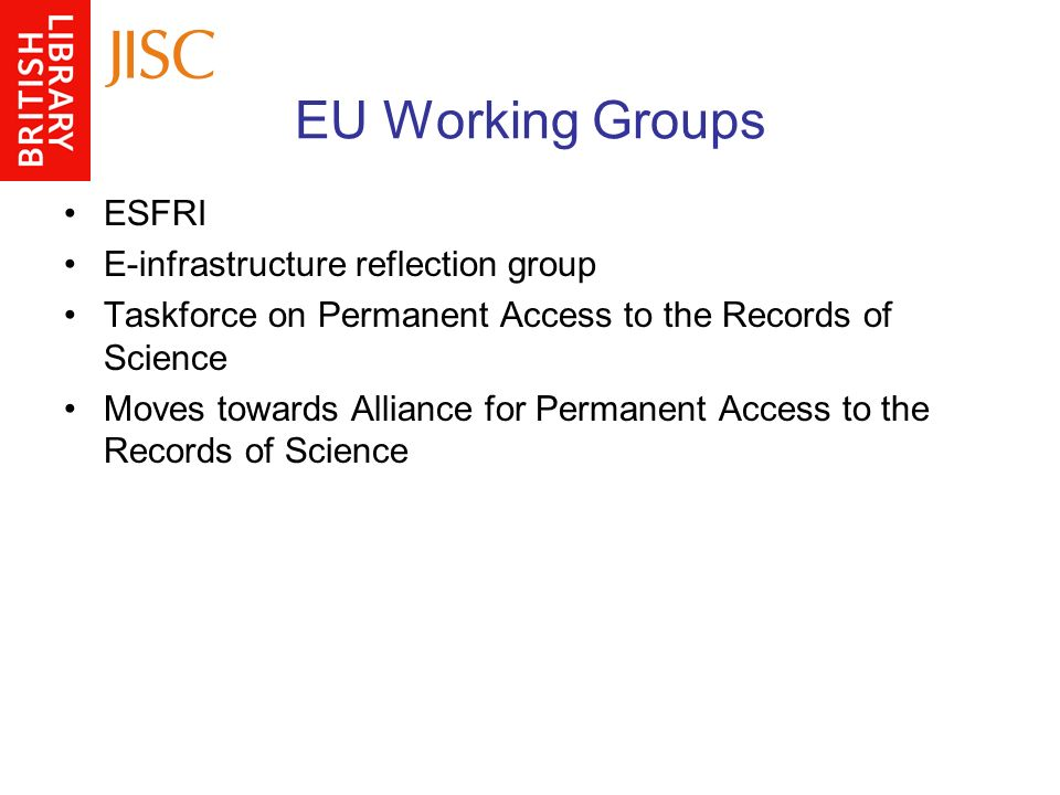 EU Working Groups ESFRI E-infrastructure reflection group Taskforce on Permanent Access to the Records of Science Moves towards Alliance for Permanent Access to the Records of Science