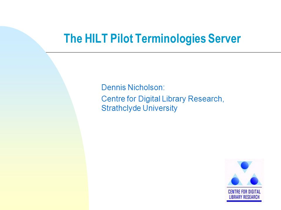The HILT Pilot Terminologies Server Dennis Nicholson: Centre for Digital Library Research, Strathclyde University