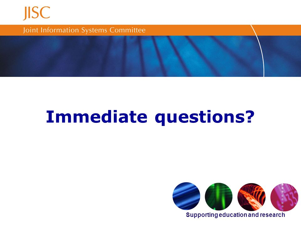 Supporting education and research Immediate questions