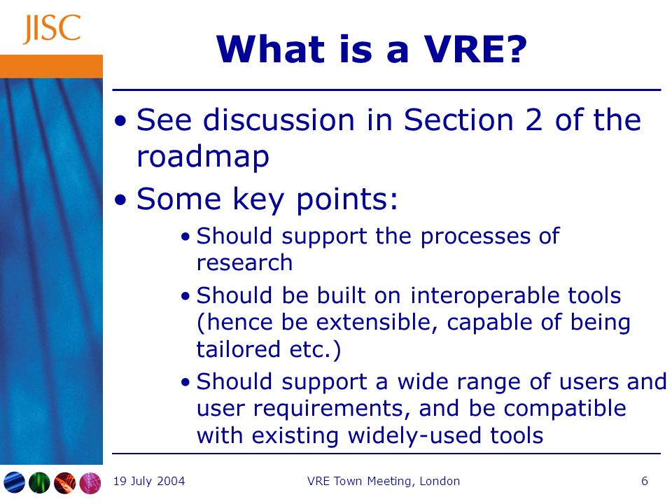 19 July 2004VRE Town Meeting, London6 What is a VRE.