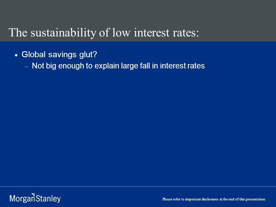 Please refer to important disclosures at the end of this presentation The sustainability of low interest rates: Global savings glut.
