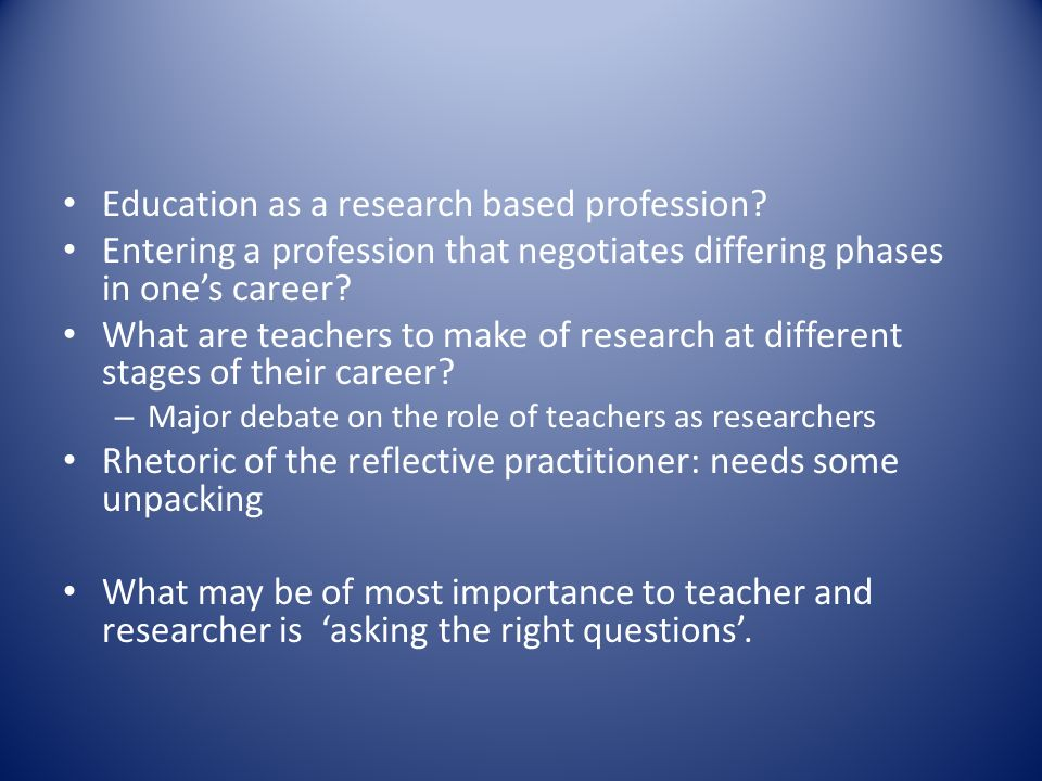 Education as a research based profession.