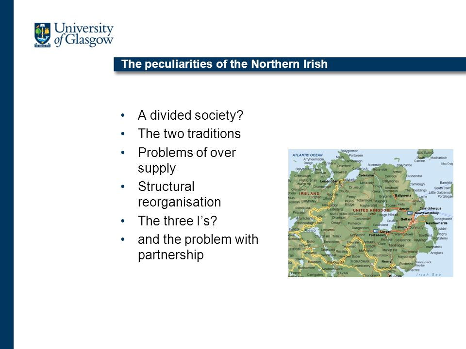 The peculiarities of the Northern Irish A divided society.