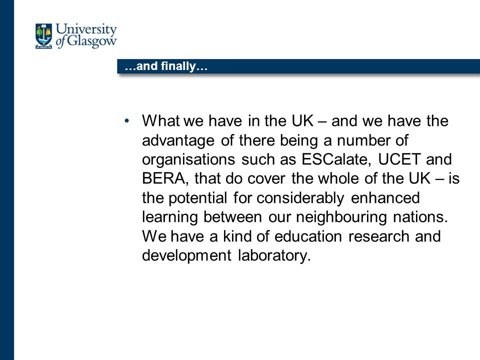 …and finally… What we have in the UK – and we have the advantage of there being a number of organisations such as ESCalate, UCET and BERA, that do cover the whole of the UK – is the potential for considerably enhanced learning between our neighbouring nations.