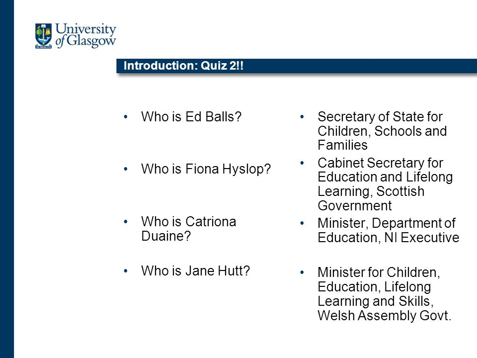 Introduction: Quiz 2!. Who is Ed Balls. Who is Fiona Hyslop.