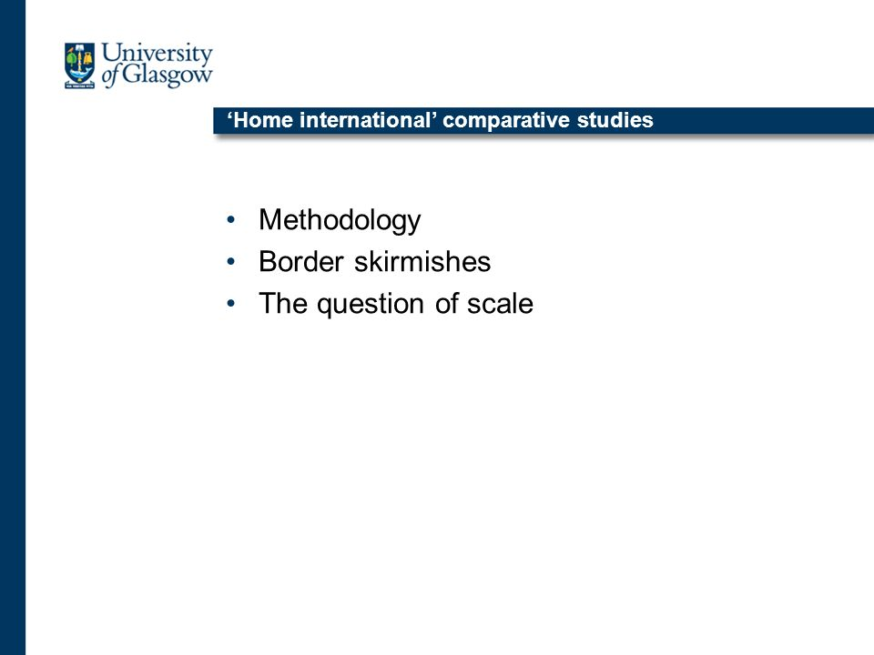 Home international comparative studies Methodology Border skirmishes The question of scale
