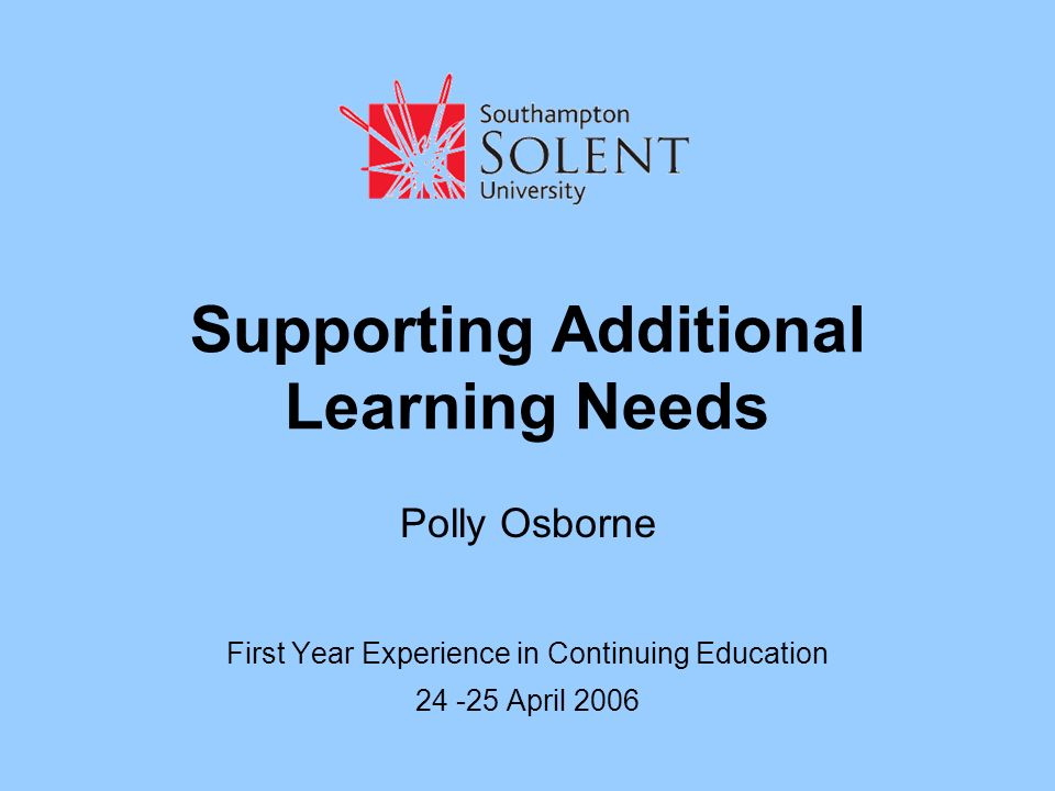 Supporting Additional Learning Needs Polly Osborne First Year Experience in Continuing Education 24 -25 April 2006