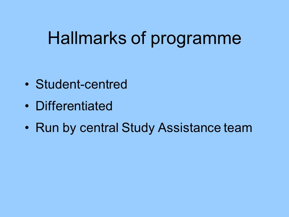 Hallmarks of programme Student-centred Differentiated Run by central Study Assistance team