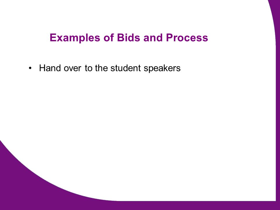 Examples of Bids and Process Hand over to the student speakers