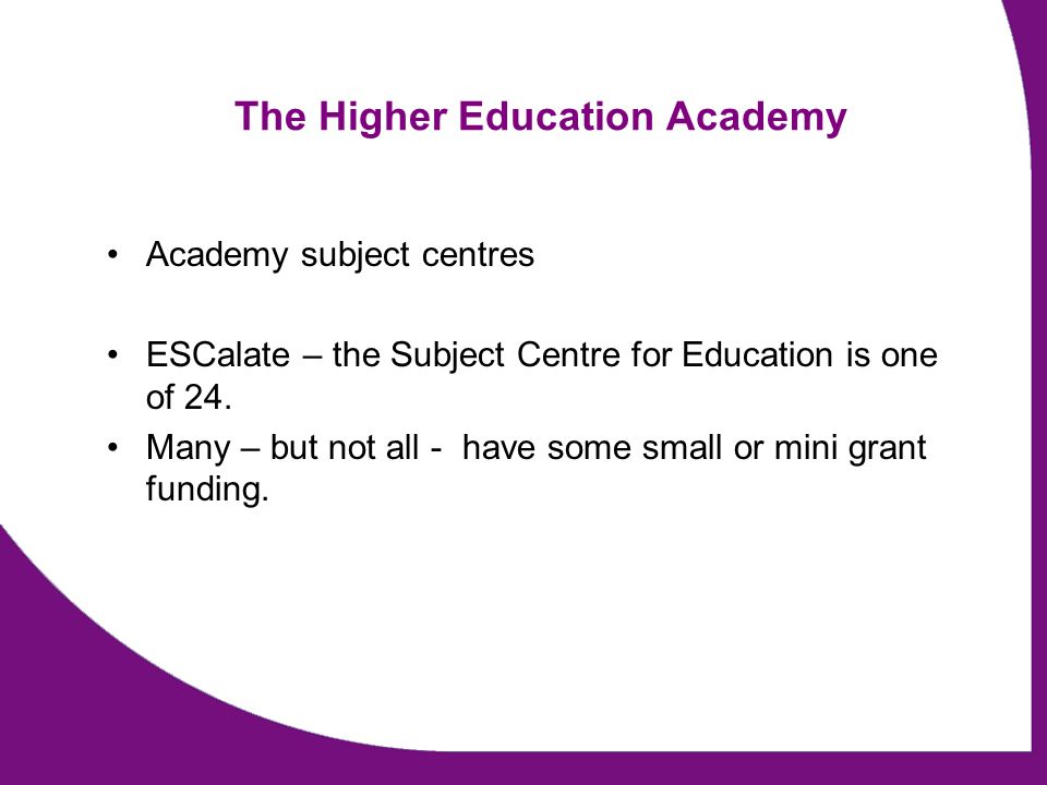 The Higher Education Academy Academy subject centres ESCalate – the Subject Centre for Education is one of 24.