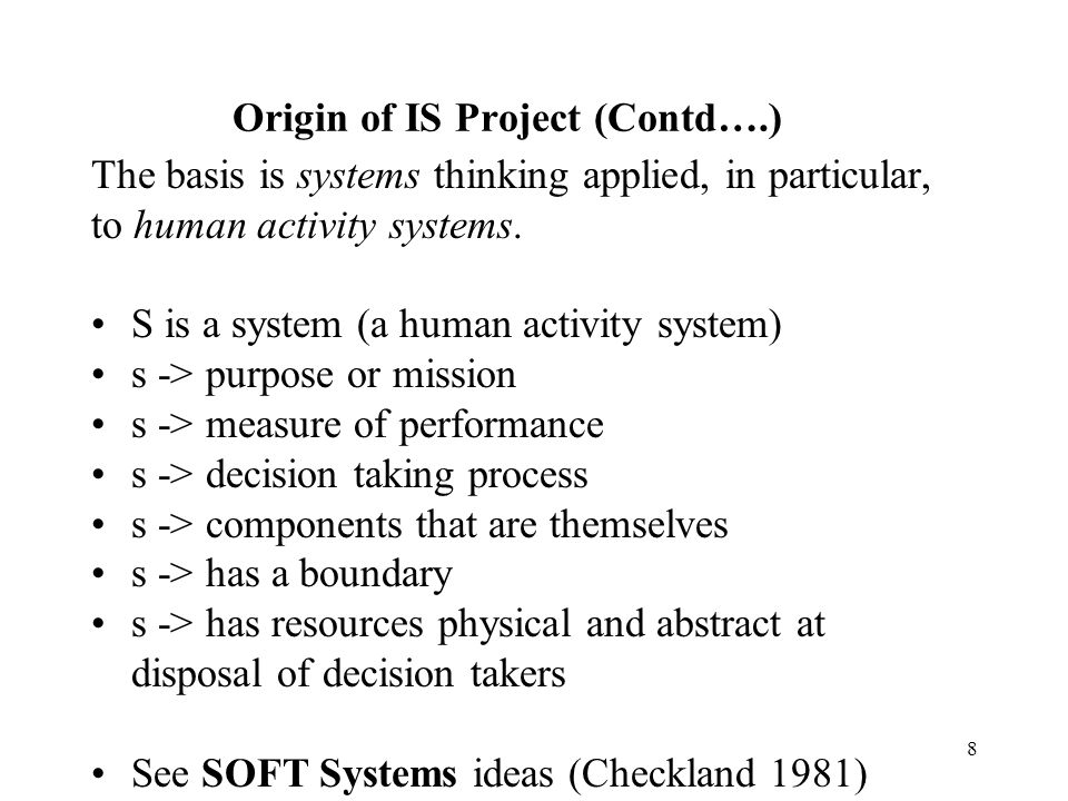 7 Origin of IS Project (Contd….) Such scenarios may triggers the starting point, BUT 1.