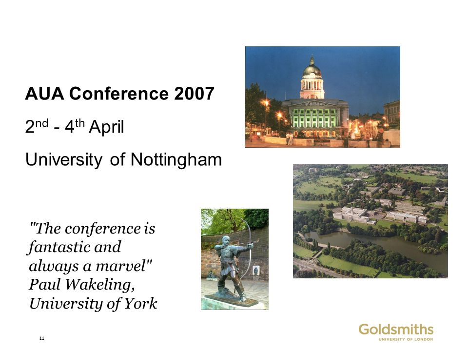 11 AUA Conference 2007 2 nd - 4 th April University of Nottingham The conference is fantastic and always a marvel Paul Wakeling, University of York