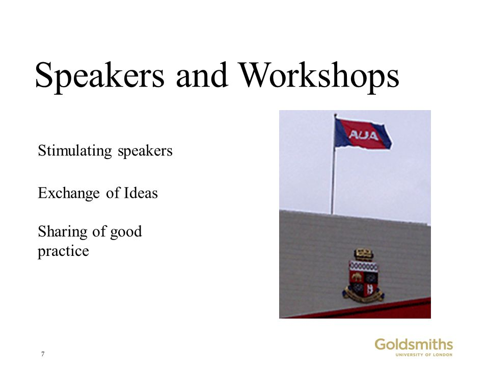 7 Speakers and Workshops Exchange of Ideas Sharing of good practice Stimulating speakers