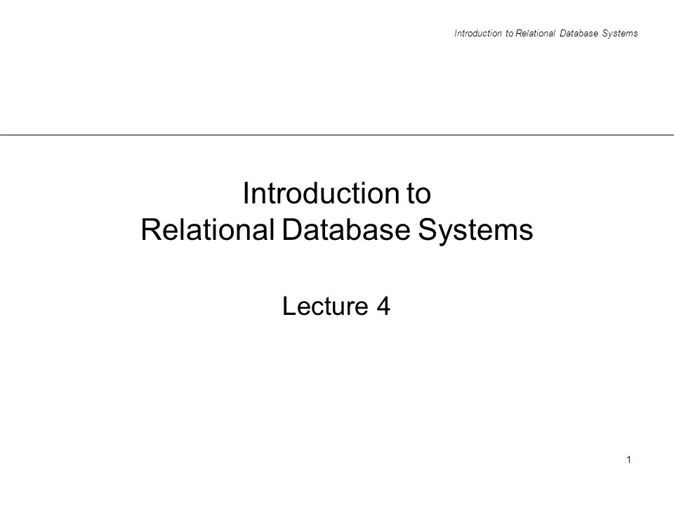Introduction to Relational Database Systems 1 Lecture 4
