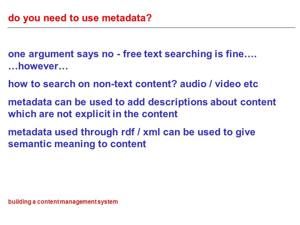 do you need to use metadata. one argument says no - free text searching is fine….