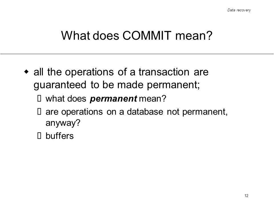Data recovery 12 What does COMMIT mean.