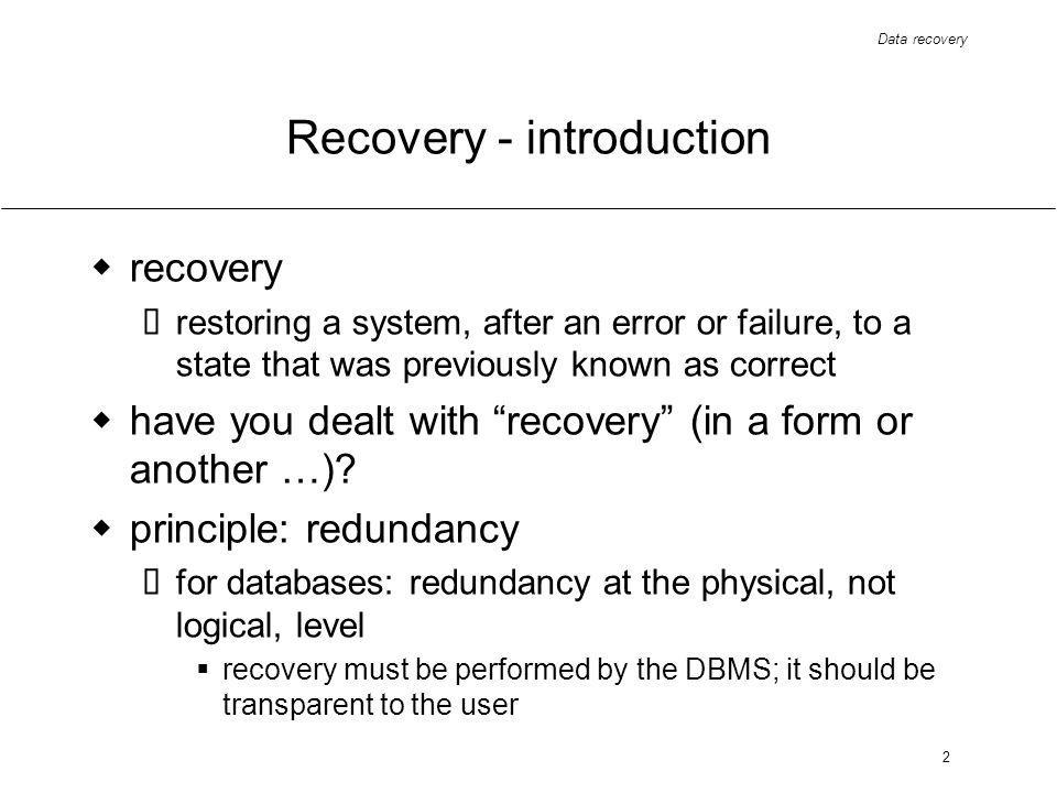 2 Recovery - introduction recovery restoring a system, after an error or failure, to a state that was previously known as correct have you dealt with recovery (in a form or another …).