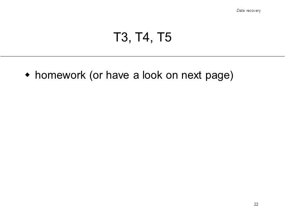 Data recovery 22 T3, T4, T5 homework (or have a look on next page)