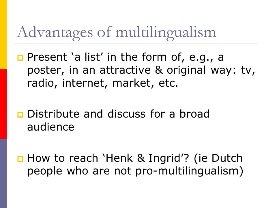 Advantages of multilingualism Present a list in the form of, e.g., a poster, in an attractive & original way: tv, radio, internet, market, etc.