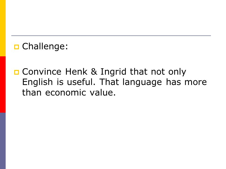 Challenge: Convince Henk & Ingrid that not only English is useful.