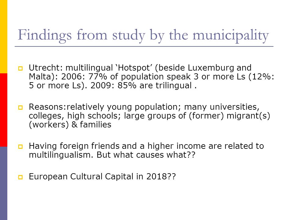 Findings from study by the municipality Utrecht: multilingual Hotspot (beside Luxemburg and Malta): 2006: 77% of population speak 3 or more Ls (12%: 5 or more Ls).